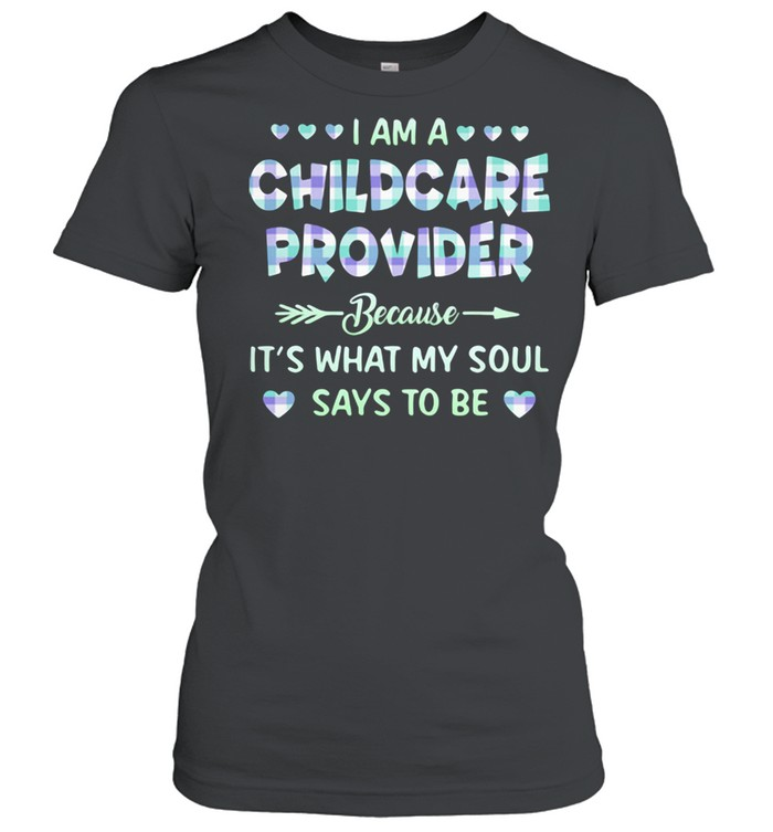 I Am A Childcare Provider Because It's What My Soul Says To Be  Classic Women's T-shirt
