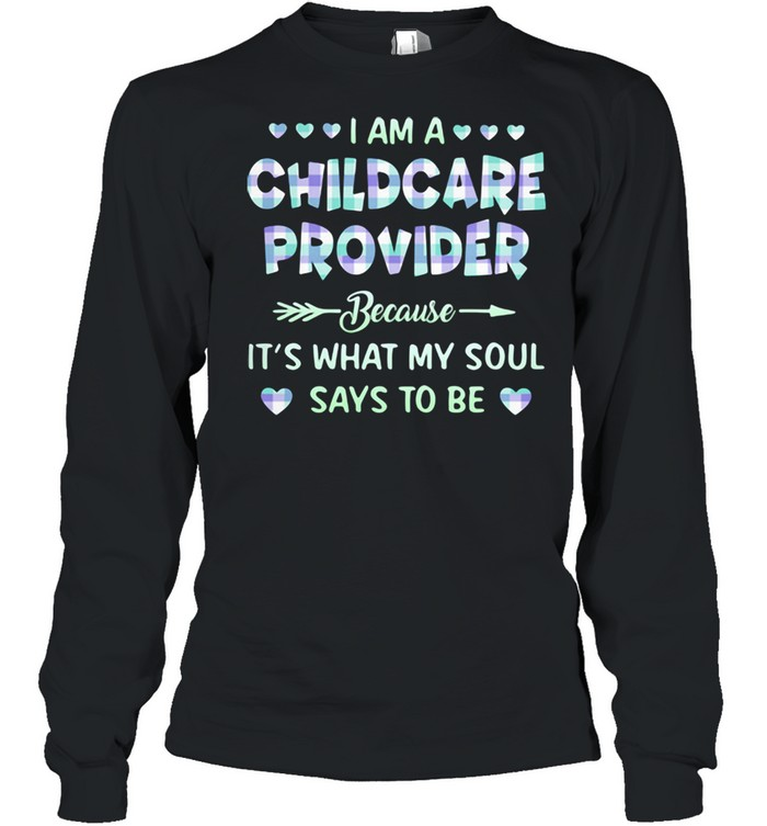 I Am A Childcare Provider Because It's What My Soul Says To Be  Long Sleeved T-shirt