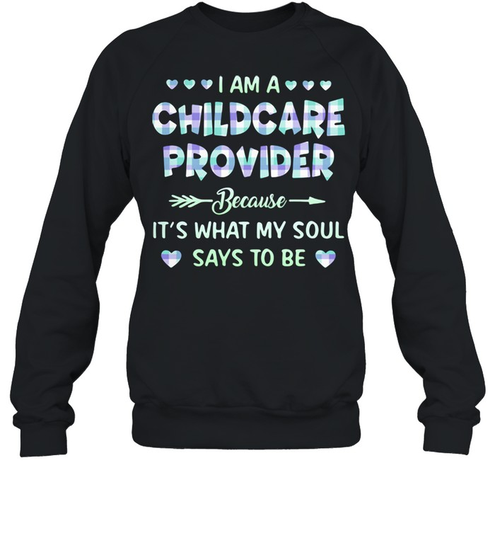 I Am A Childcare Provider Because It's What My Soul Says To Be  Unisex Sweatshirt