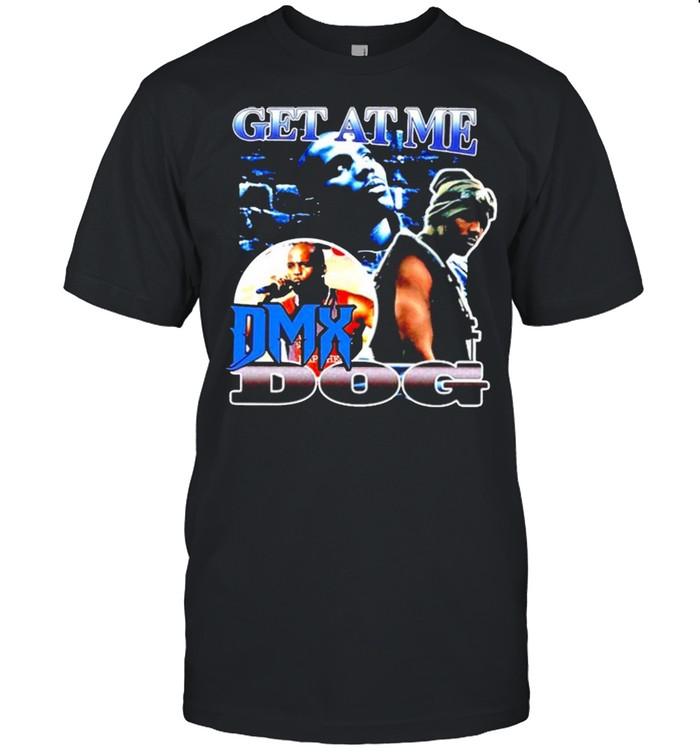 Get at me DMX Dog shirt
