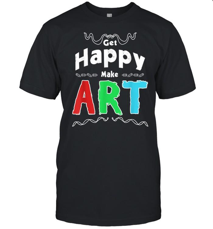Get Happy Make Art Fun Positivity Design For Artists shirt Classic Men's T-shirt