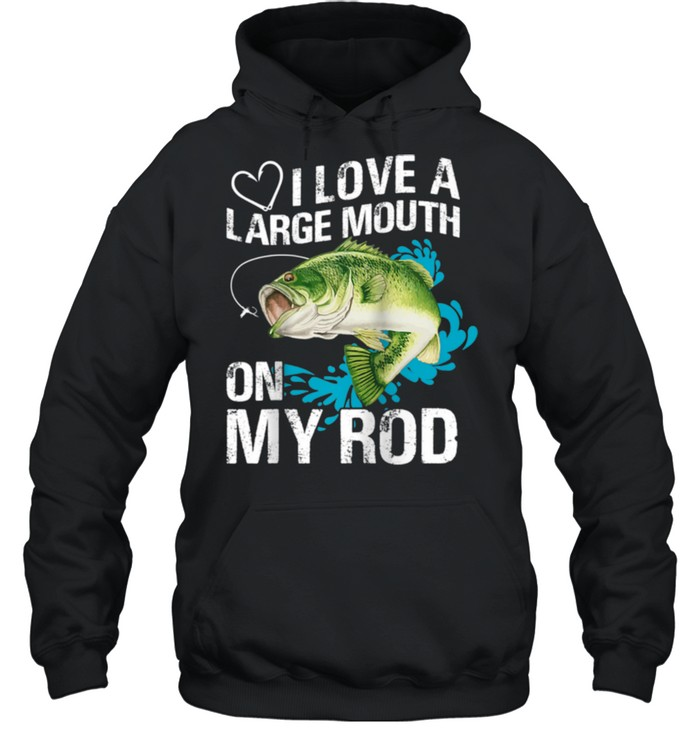 I Love A Large Mouth on My Rods shirt Unisex Hoodie