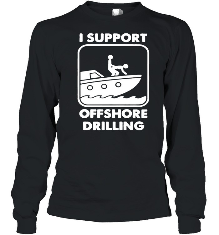 I support offshore drilling shirt Long Sleeved T-shirt