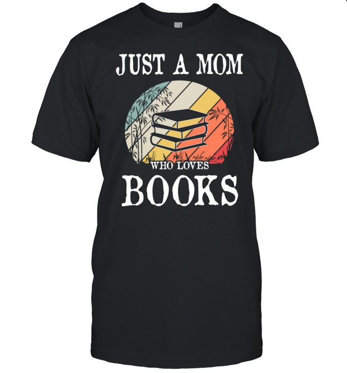 Just A Mom Who Loves Books shirt Classic Men's T-shirt