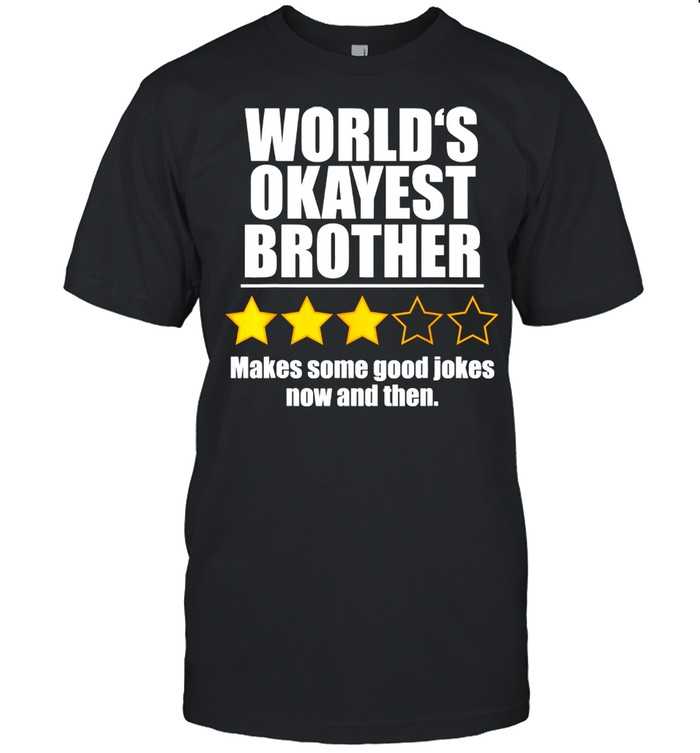 World's Okayest Brother Makes Some Good Jokes Now And Then Recommend Three Stars Shirt