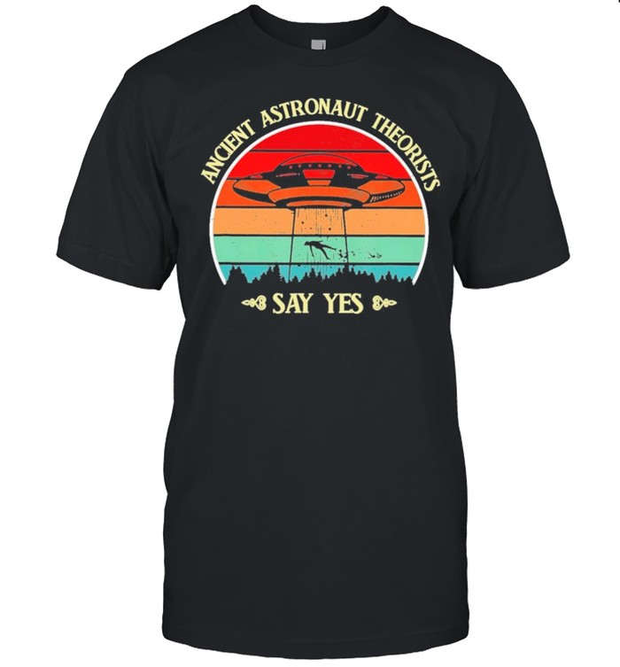 Ancient Astronaut Theorists Say Yes Ufo vintage retro shirt