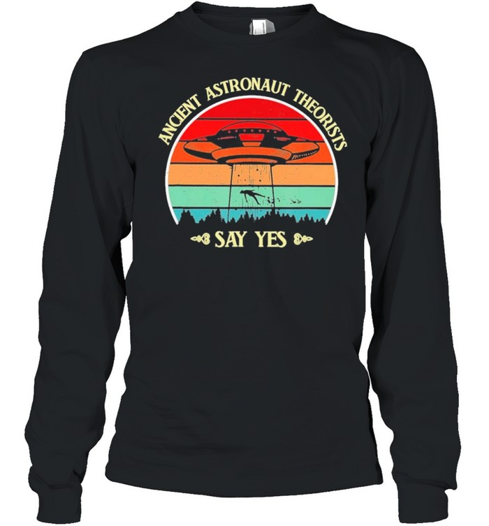 Ancient Astronaut Theorists Say Yes Ufo vintage retro shirt Long Sleeved T-shirt