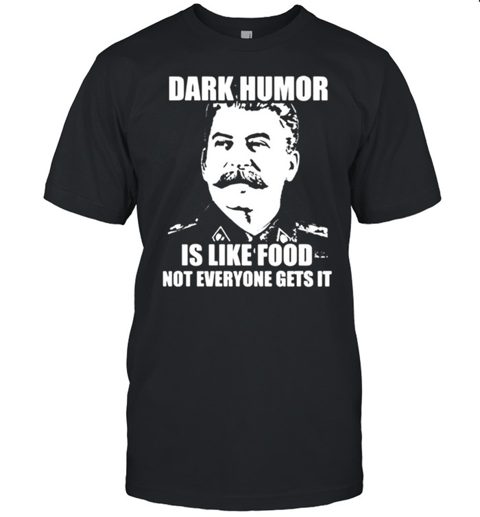 Awesome Dark Humor Is Like Food Not Everyone Get's It Shirt