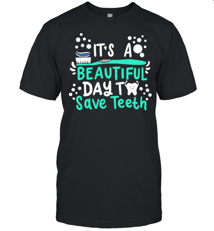 It's A Beautiful Day To Save Teeth Dentist Dental Hygienist Assistant T-shirt Classic Men's T-shirt