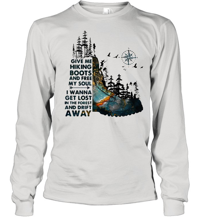 Give Me Hiking Boots And Free My Soul I Wanna Get Lost In The Forest And Drift Away Compass  Long Sleeved T-shirt