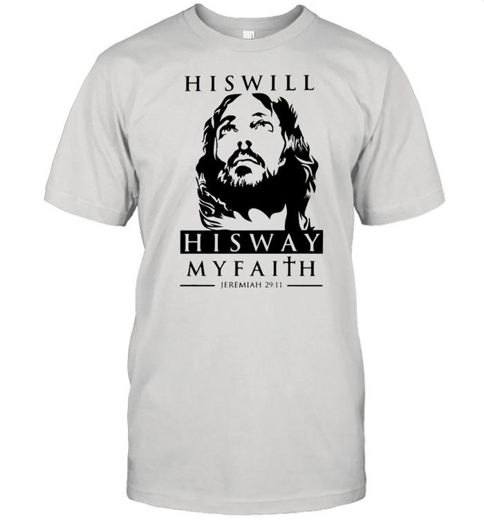 His will his way my faith Jeremiah 29 11 shirt