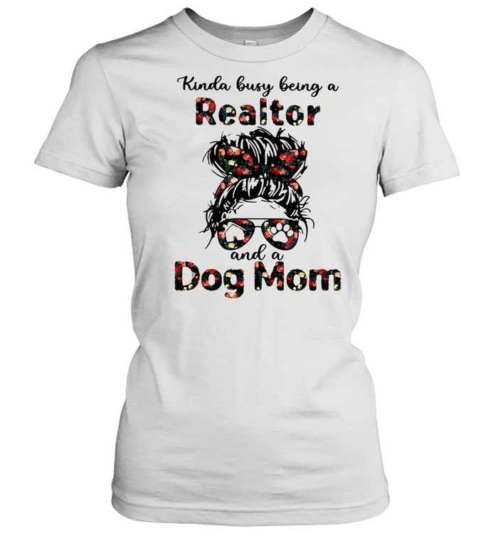 Kinda Busy Being A Realtor And A Dog Mom  Classic Women's T-shirt