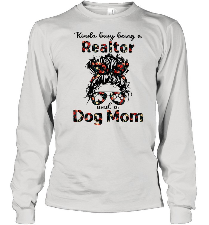 Kinda Busy Being A Realtor And A Dog Mom  Long Sleeved T-shirt