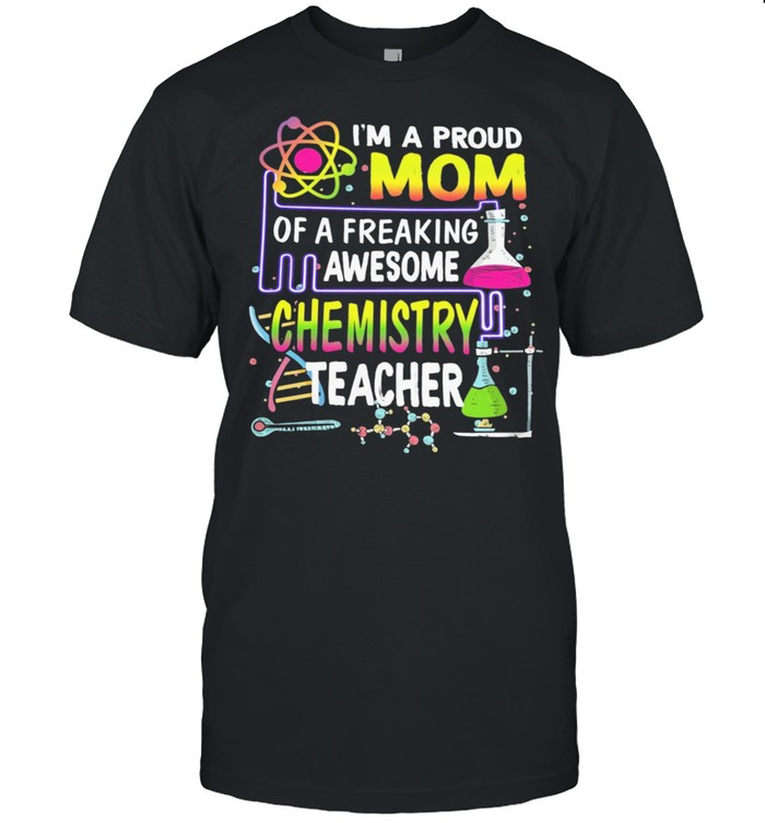 Im a proud mom of a freaking awesome chemistry teacher shirt Classic Men's T-shirt