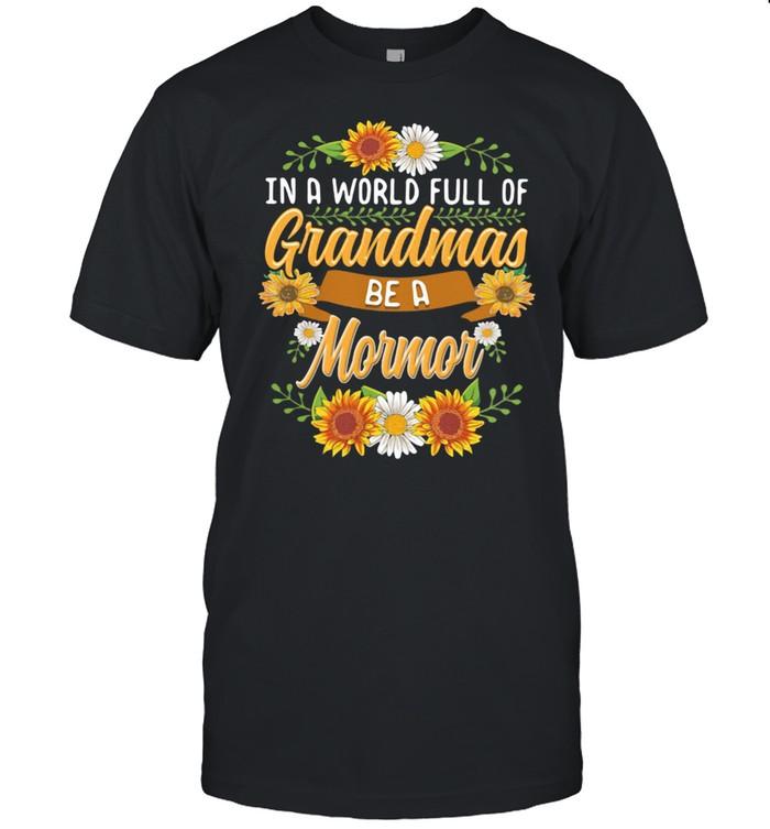 In A World Full Of Grandmas Be A Mormor Flower Shirt