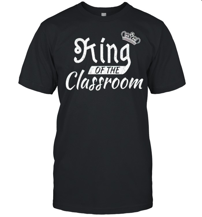 King of the classroom shirt