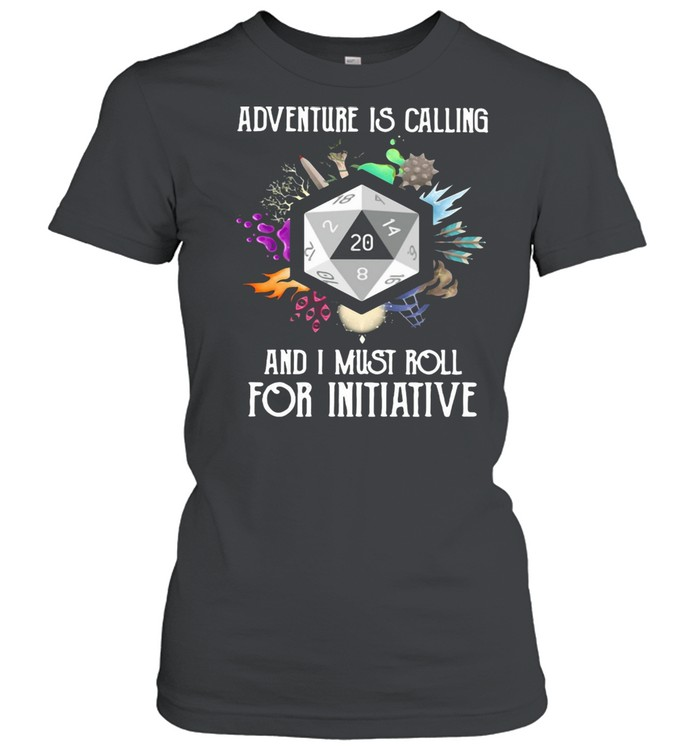Adventure Is Calling And I Must Roll For Initiative T-shirt Classic Women's T-shirt