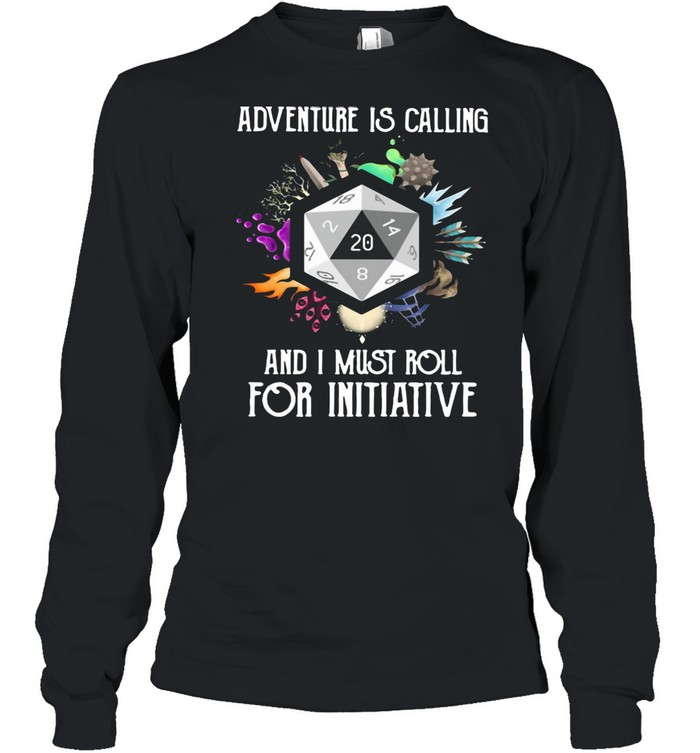 Adventure Is Calling And I Must Roll For Initiative T-shirt Long Sleeved T-shirt