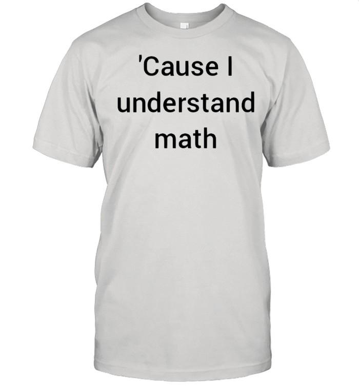 Cause I understand math shirt Classic Men's T-shirt