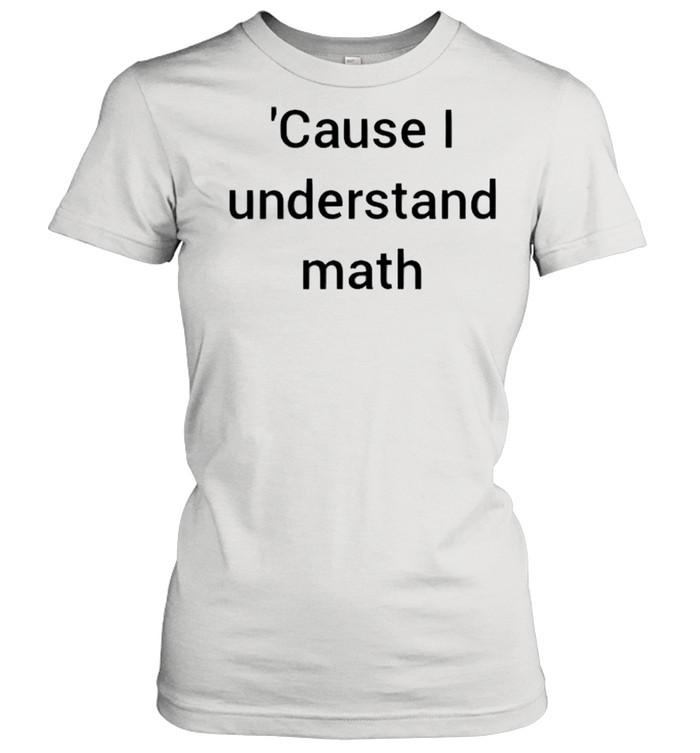 Cause I understand math shirt Classic Women's T-shirt