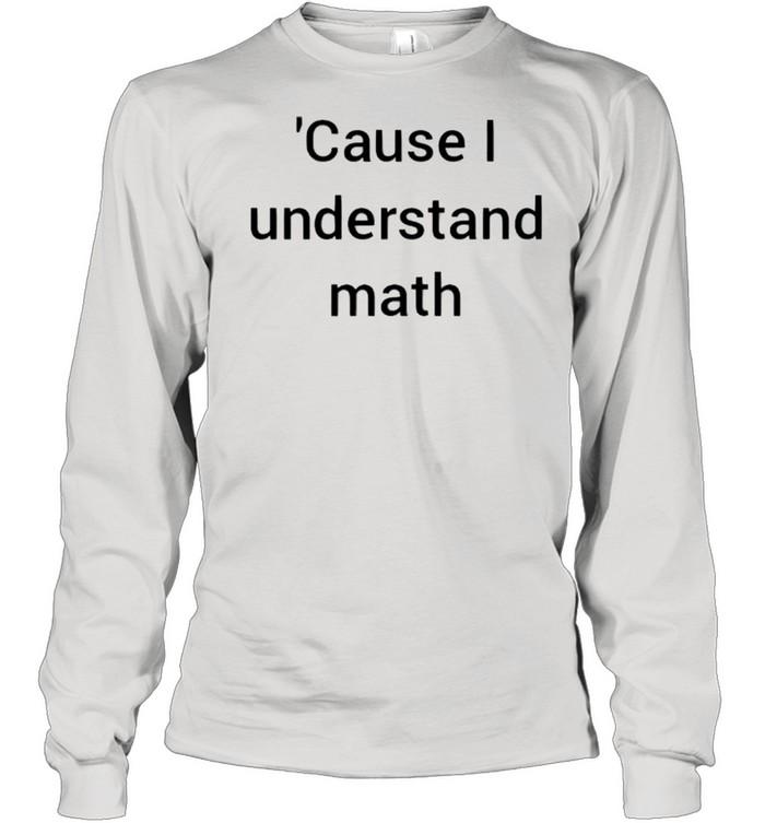 Cause I understand math shirt Long Sleeved T-shirt