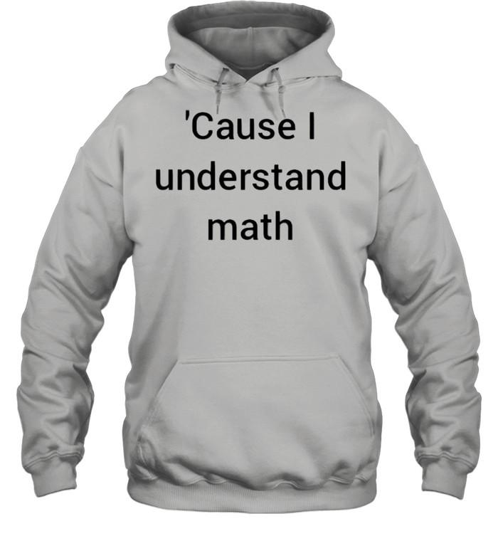 Cause I understand math shirt Unisex Hoodie