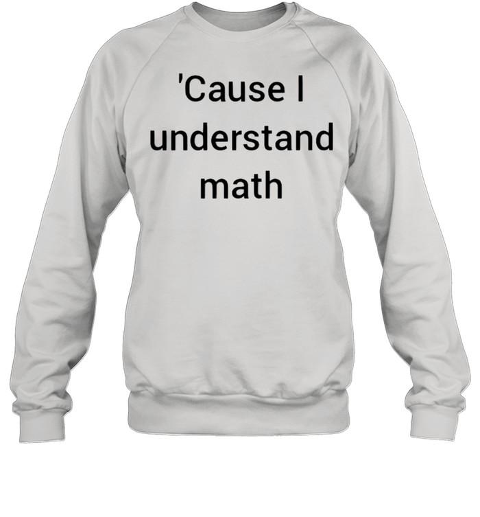 Cause I understand math shirt Unisex Sweatshirt