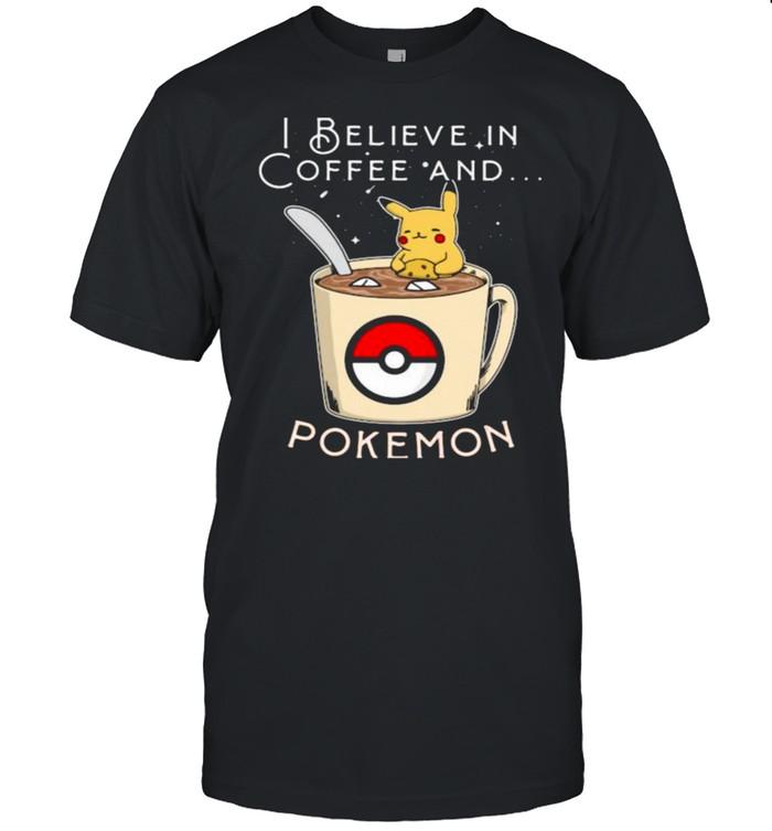 I Believe In Coffee And Pokemon Pikachu Shirt