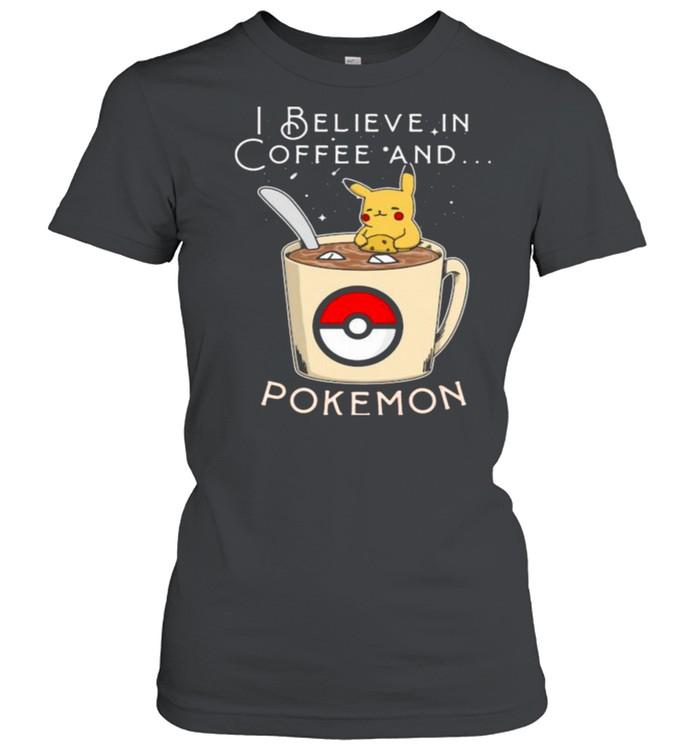 I Believe In Coffee And Pokemon Pikachu  Classic Women's T-shirt