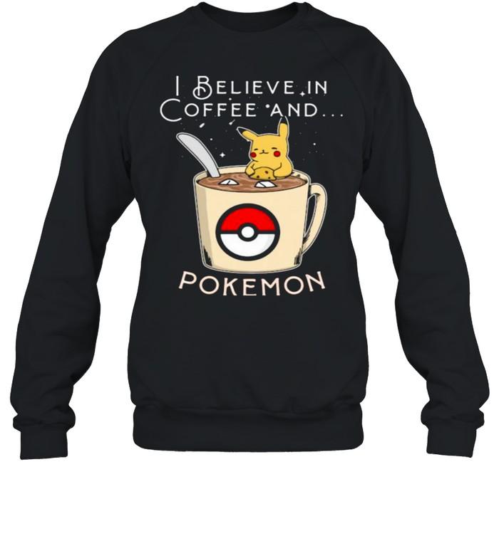 I Believe In Coffee And Pokemon Pikachu  Unisex Sweatshirt