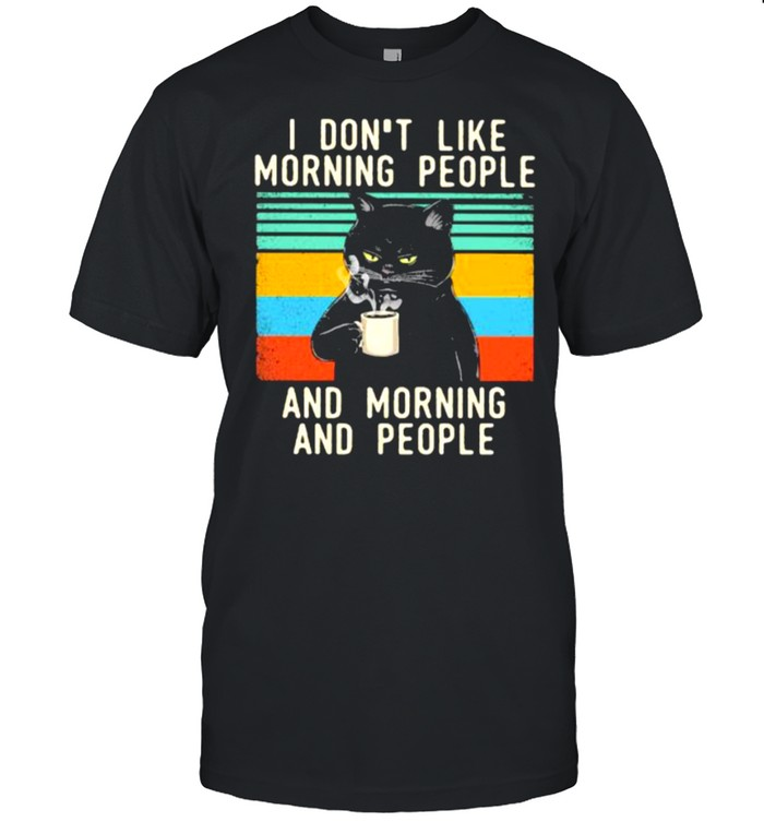 I Don't Like Morning People And Morning And People Cat vintage Shirt
