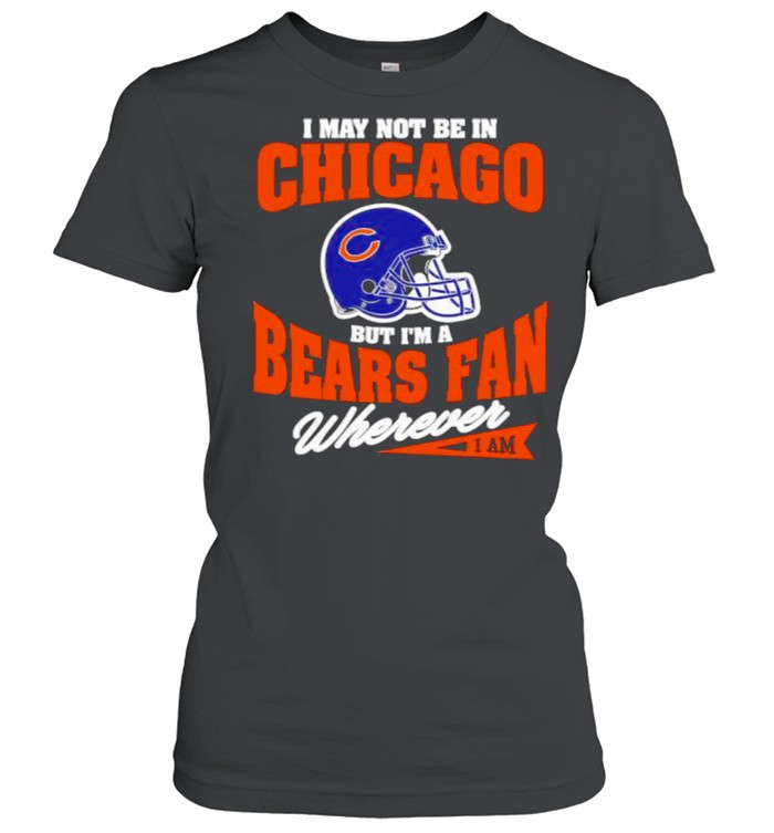 I May Not Be In Chicago But Im A Cowboys Bear Fan Wherever  Classic Women's T-shirt