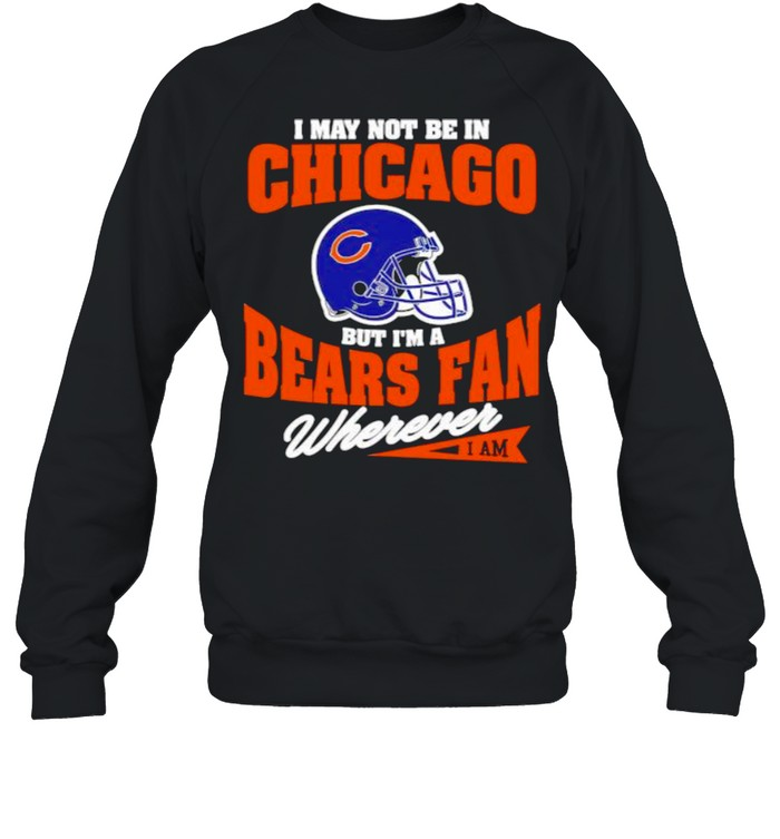 I May Not Be In Chicago But Im A Cowboys Bear Fan Wherever  Unisex Sweatshirt