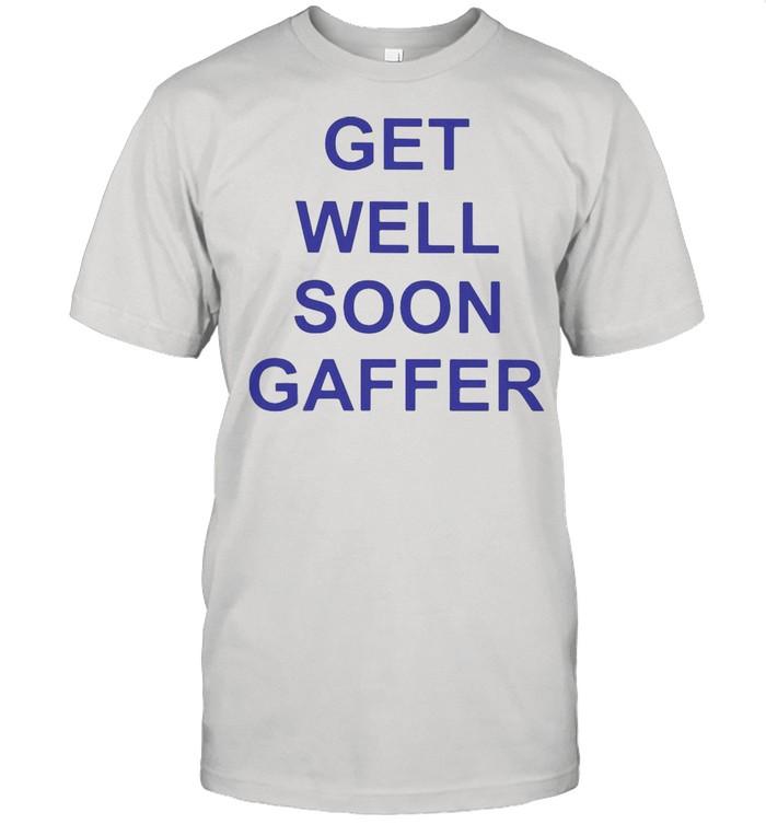 Get Well Soon Gaffer T-shirt