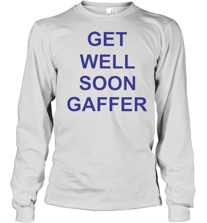 Get Well Soon Gaffer T-shirt Long Sleeved T-shirt