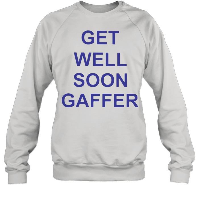 Get Well Soon Gaffer T-shirt Unisex Sweatshirt