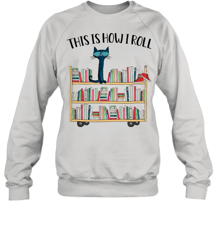Cat this is how I roll shirt Unisex Sweatshirt