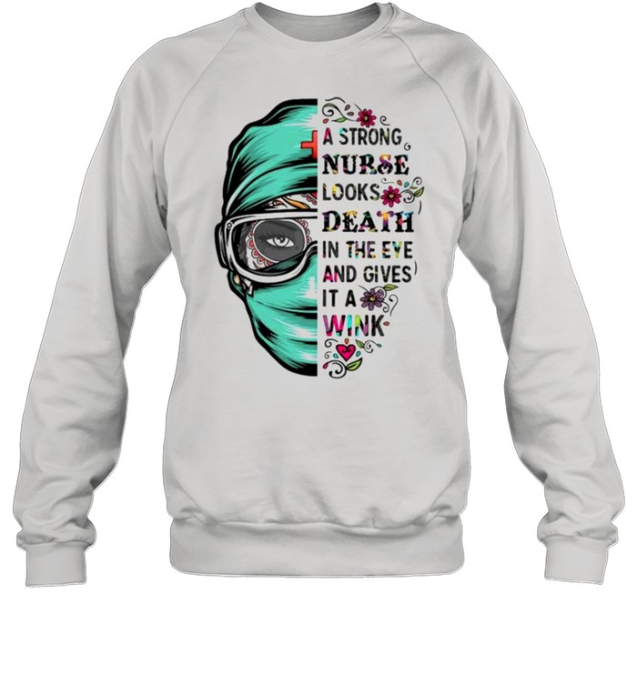 A strong nurse looks death in the eye and gives it a wink shirt Unisex Sweatshirt