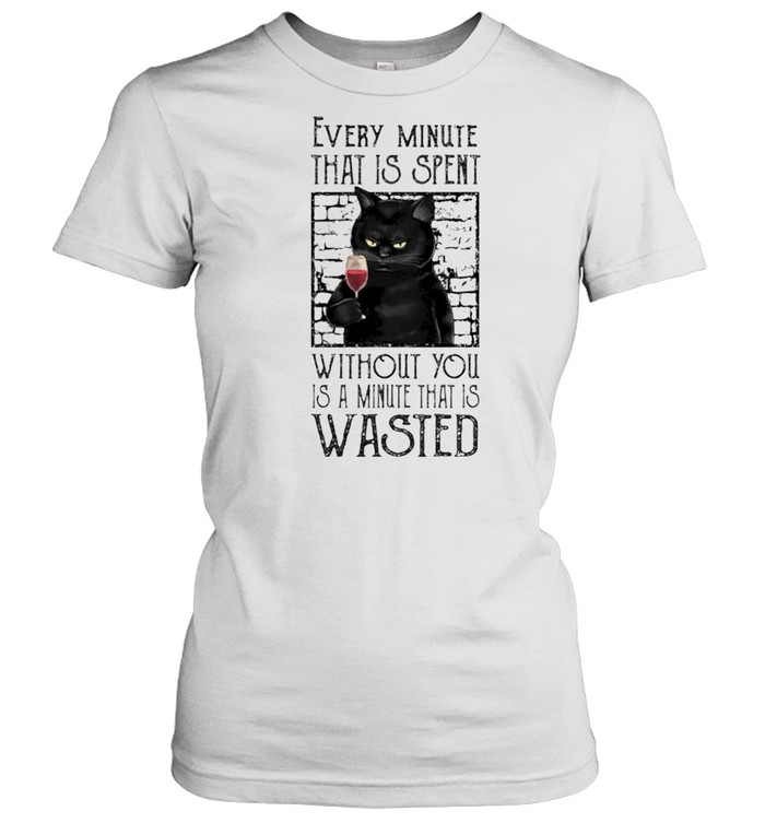 Cat every minute that is spent without you shirt Classic Women's T-shirt