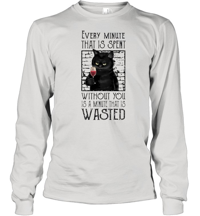 Cat every minute that is spent without you shirt Long Sleeved T-shirt