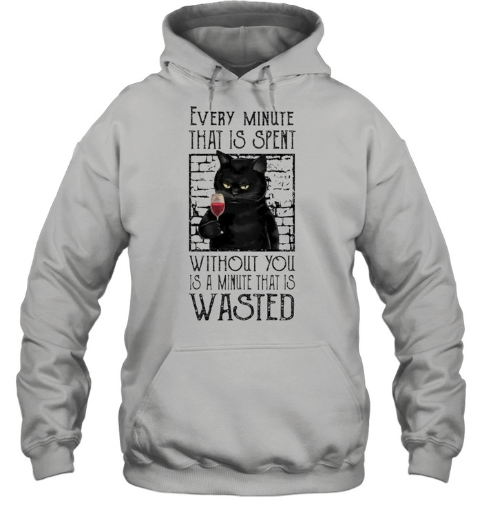 Cat every minute that is spent without you shirt Unisex Hoodie