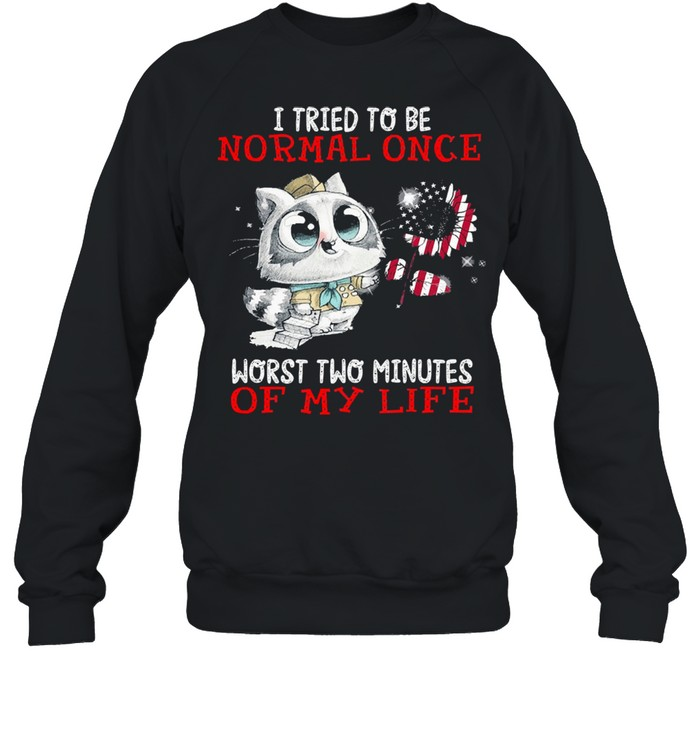 I tried to be normal once worst two minutes of my life shirt Unisex Sweatshirt