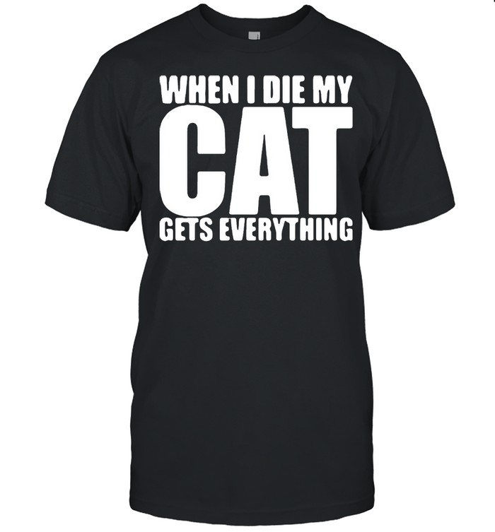 When I Die My Cat Gets Everything T-shirt Classic Men's T-shirt