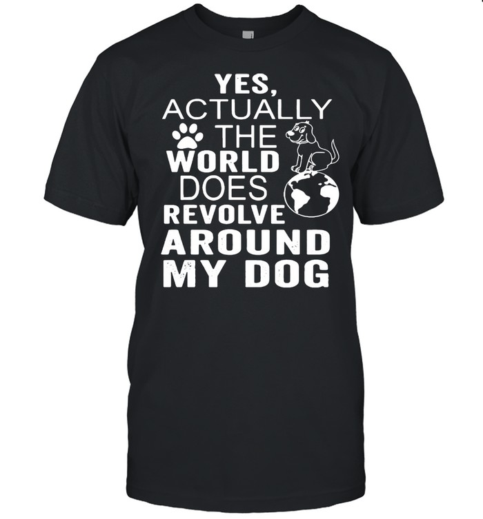Yes Actually The World Does Revolve Around My Dog T-shirt Classic Men's T-shirt
