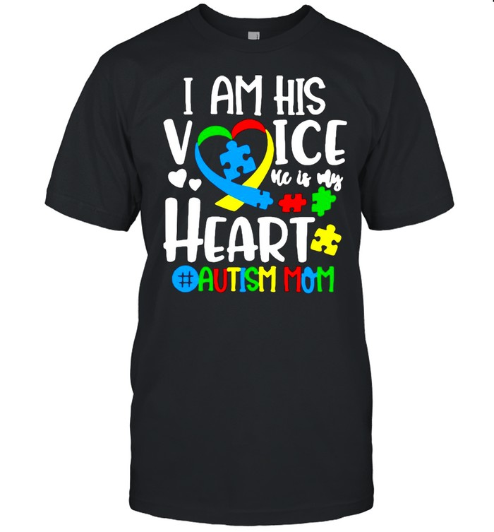 I Am His Voice He Is My Heart Autism Mom T-shirt