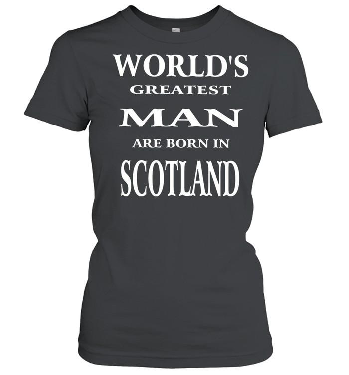 Worlds greatest man are born in scotland shirt Classic Women's T-shirt