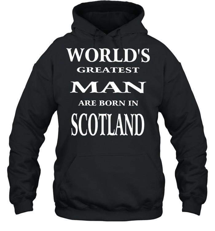 Worlds greatest man are born in scotland shirt Unisex Hoodie
