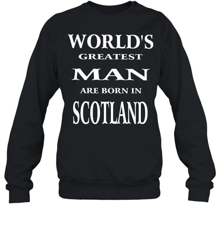 Worlds greatest man are born in scotland shirt Unisex Sweatshirt
