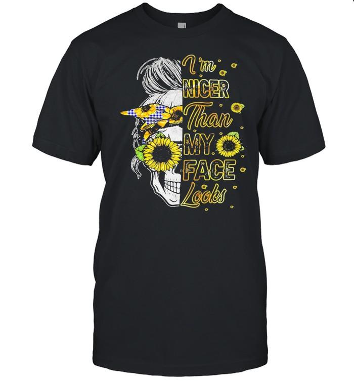Skull sunflower Im nicer than My Face looks shirt