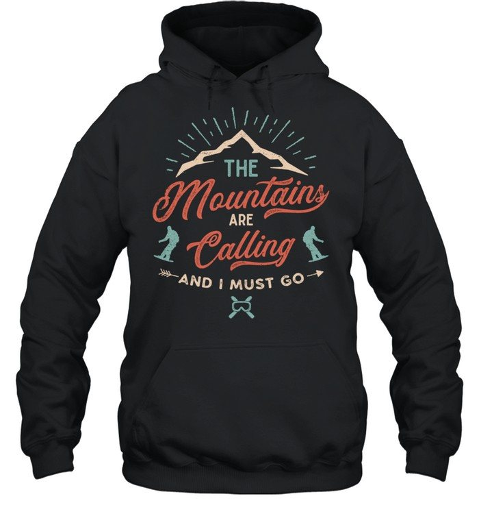 The Mountains Are Calling shirt Unisex Hoodie